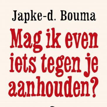 Mag ik even iets tegen je aanhouden? – Japke-d. Bouma